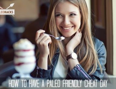 How To Have A Paleo Friendly Cheat Day