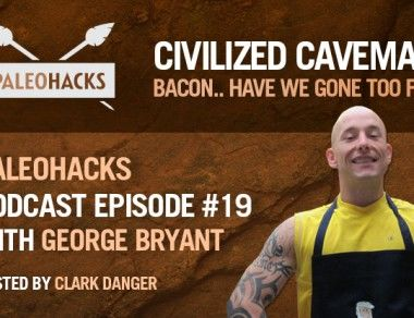 George Bryant aka Civilized Caveman on Bacon and Have We Gone Too Far?
