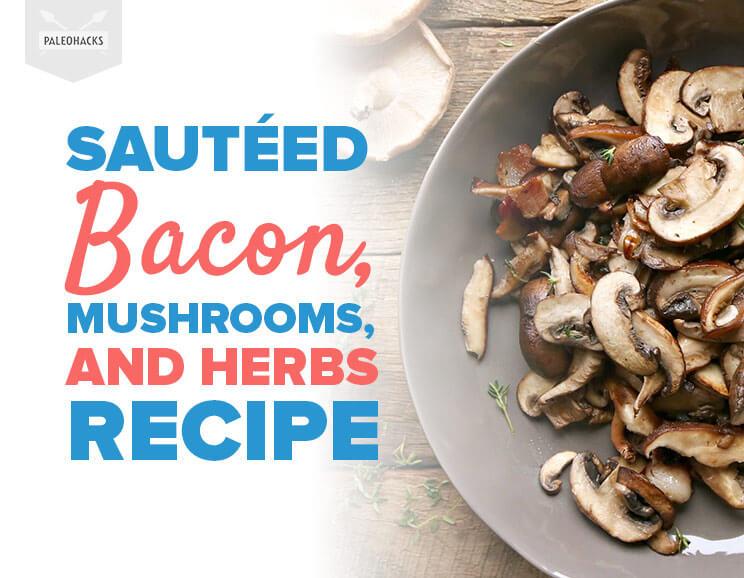 Saut 233 Ed Mushrooms Bacon And Herbs Recipe Paleo One Pan