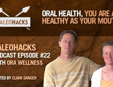 Oral Health: You Are Only As Healthy As Your Mouth w/ OraWellness – Paleo Podcast #22