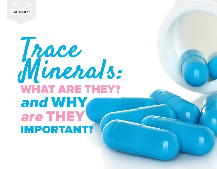 Trace Minerals What Are They And Why Are They Important