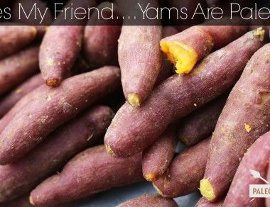 Yes My Friend… Yams Are Paleo