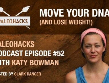 Move Your DNA – And Lose Weight! (With Katy Bowman)