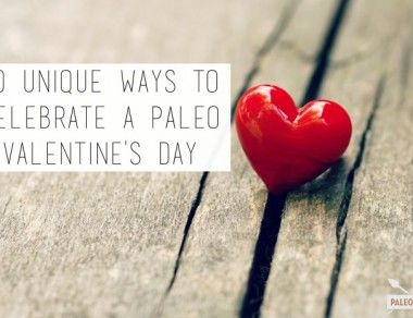 10 Unique Ways to Celebrate a Paleo Valentine's Day