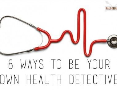 8 Ways to Be Your Own Health Detective