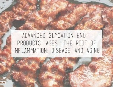 Advanced Glycation End-Products (AGEs): The Root of Inflammation, Disease, and Aging