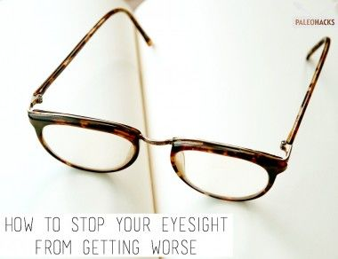 How To Stop Your Eyesight from Getting Worse