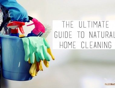 The Ultimate Guide to Natural Home Cleaning