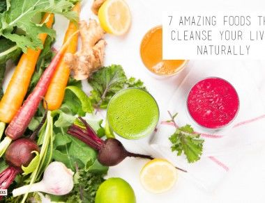 7 Amazing Foods That Cleanse Your Liver Naturally