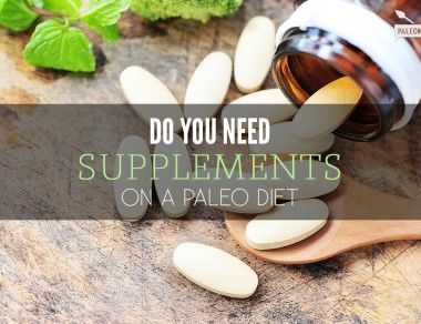 Do You Need Supplements on a Paleo Diet?