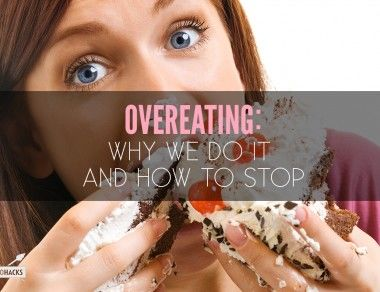 Overeating: Why We Do It and How to Stop