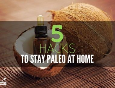 5 Hacks to Stay More Paleo At Home