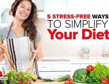 5 Stress-Free Ways to Simplify Your Diet