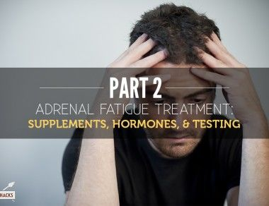 Adrenal Fatigue: Supplements, Hormones, and Testing