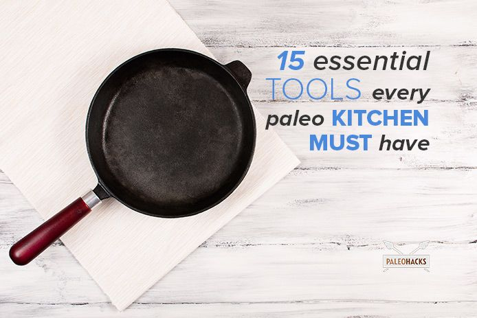 15 Essential Tools Every Paleo Kitchen Must Have