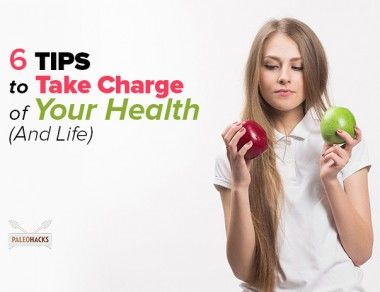 6 Tips to Take Charge of Your Health (And Life)