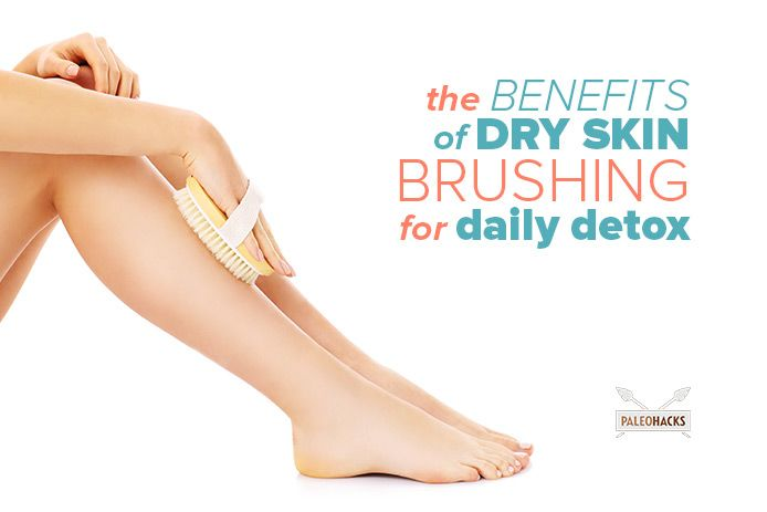 The Benefits Of Dry Skin Brushing For Daily Detox Paleohacks