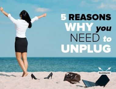 Why You Need to Unplug