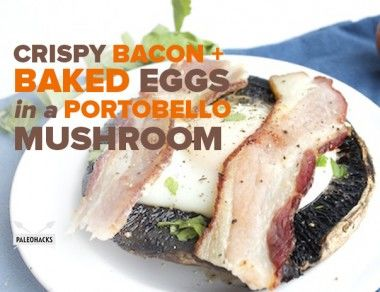 Crispy Bacon and Baked Eggs in a Portobello Mushroom