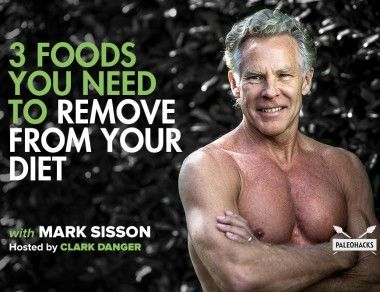 3 Foods You Need to Remove From Your Diet with Mark Sisson
