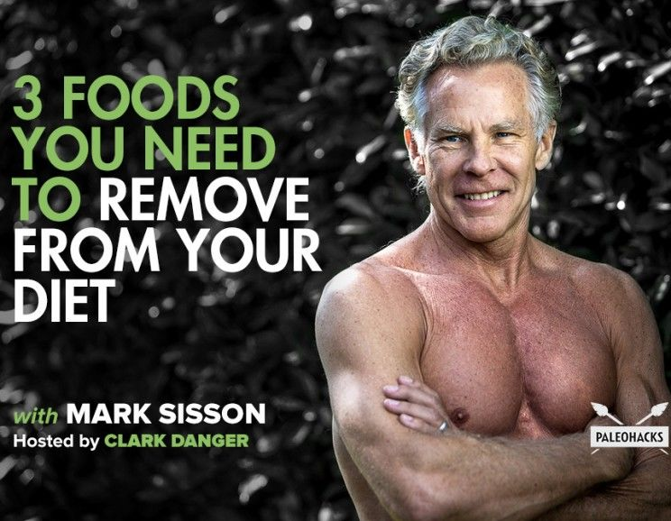 Mark Sisson 3 foods you need to remove from your diet