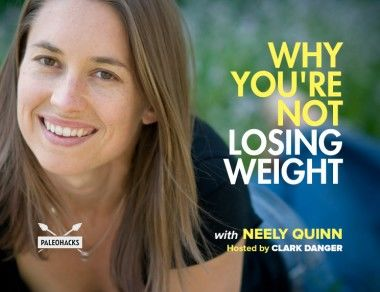 Why You're Not Losing Weight with Neely Quinn