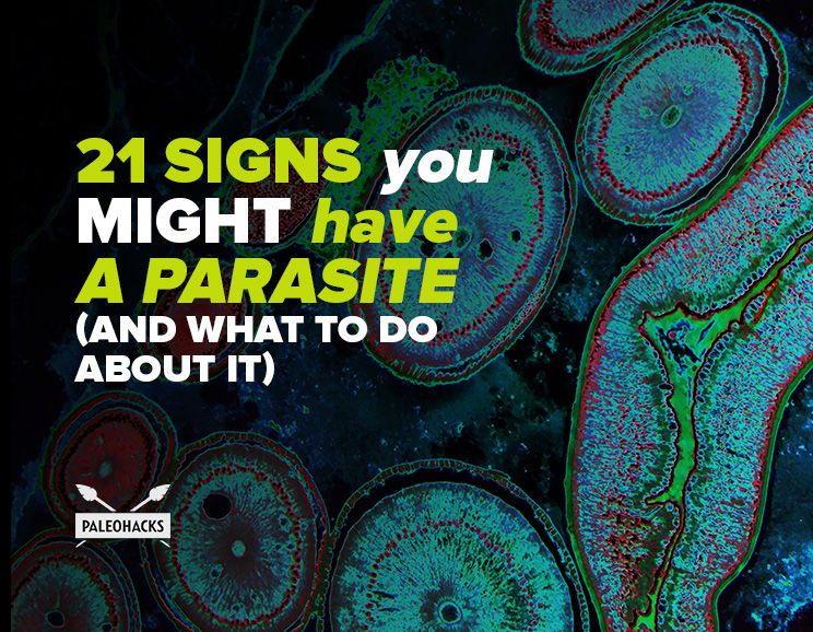 21 Signs You Might Have Parasites And What To Do About It
