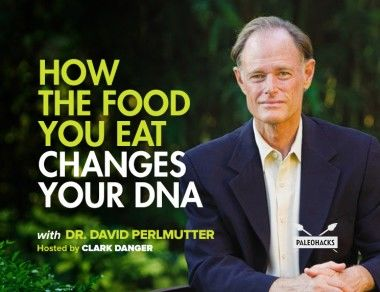 How The Food You Eat Changes Your DNA with Dr. David Perlmutter