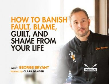 How to Banish Fault, Blame, Guilt, and Shame from Your Life with George Bryant