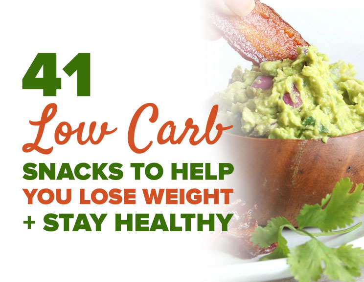 41 Delicious Low Carb Snacks To Help You Lose Weight Stay Healthy
