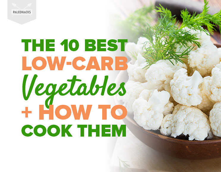 The 10 Best Low Carb Vegetables How To Cook Them Healthy Tips