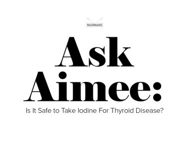 Ask Aimee: Is It Safe to Take Iodine For Thyroid Disease?